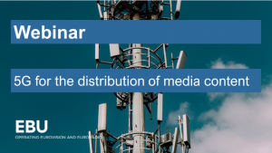 EBU Webinar: 5G for the Distribution of Media Content